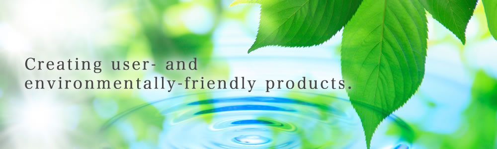 Creating user- and environmentally-friendly products.